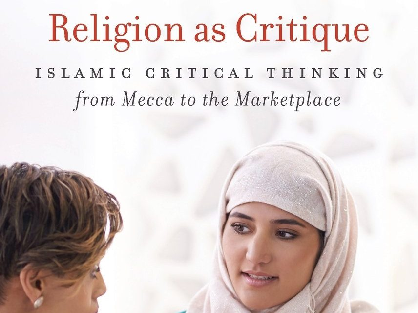 "NEWTON: ""Religion as Critique: Islamic Critical Thinking from Mecca to the Marketplace"""