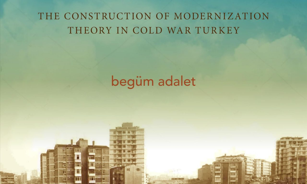 Hotels and Highways: The Construction of Modernization Theory in Cold War Turkey