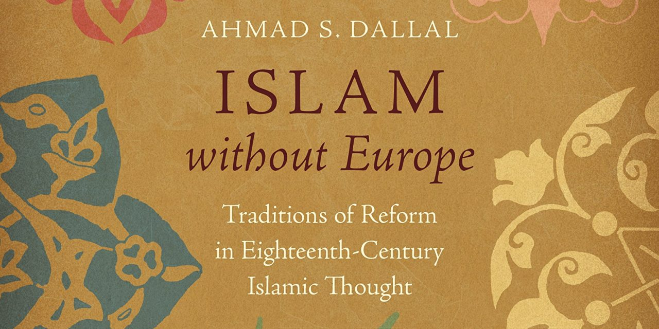 "NEWTON: ""Islam without Europe: Traditions of Reform in Eighteenth-Century Islamic Thought"""