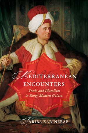 "NEWTON: ""Mediterranean Encounters: Trade and Pluralism in Early Modern Galata"""