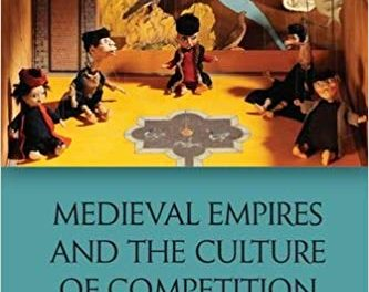 "NEWTON: ""Medieval Empires and the Culture of Competition: Literary Duels at Islamic and Christian Courts"""
