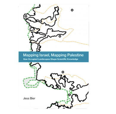 Mapping Israel, Mapping Palestine: Occupied Landscapes of International Technoscience