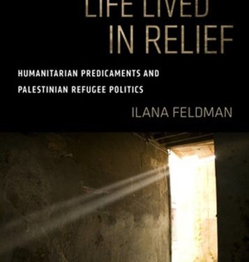 NEWTON: Life Lived in Relief: Humanitarian Predicaments and Palestinian Refugee Politics
