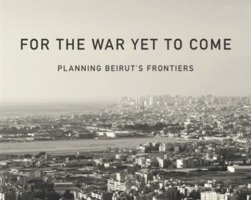 For the War Yet To Come: Planning Beirut's Frontiers