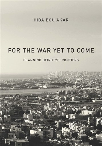 NEWTON: For the War Yet To Come: Planning Beirut's Frontiers
