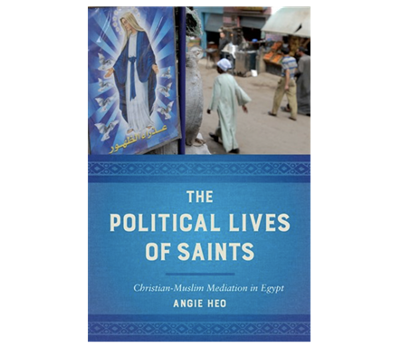 The Political Lives of Saints: Christian-Muslim Mediation in Egypt