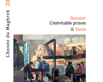 """""""The Inevitable Prison / L'inévitable prison,"""" Special Issue of L'Année du Maghreb 20, no. 1 (2019)"""