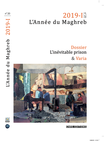 """The Inevitable Prison / L'inévitable prison,"" Special Issue of L'Année du Maghreb 20, no. 1 (2019)"