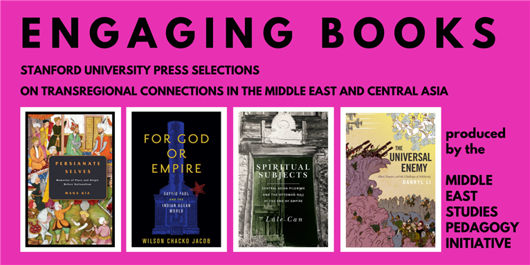 Engaging Books Series: Stanford University Press Selections on Transregional Connections in the Middle East and Central Asia