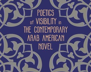 Poetics of Visibility in the Contemporary Arab American Novel