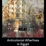 NEWTON: Anticolonial Afterlives in Egypt