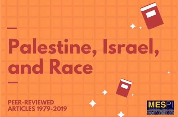 Palestine, Israel, and Race: Peer-Reviewed Articles 1979-2019