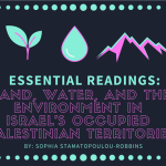 Essential Readings: Land, Water, and the Environment in Israeli Occupied Palestinian Territories (by Sophia Stamatopoulou-Robbins)