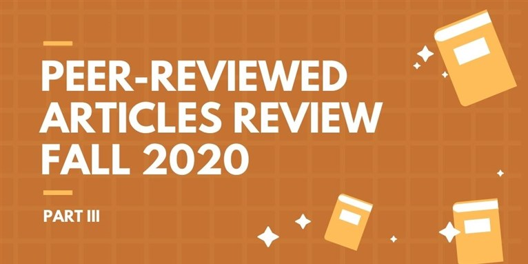 Peer-Reviewed Articles Review: Fall 2020 (Part 3)