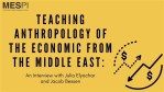 Teaching Anthropology of the Economic from the Middle East: An Interview with Julia Elyachar, by Jacob Bessen