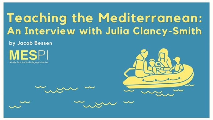 Teaching the Mediterranean: An Interview with Julia Clancy-Smith, by Jacob Bessen