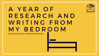 """Mostafa Minawi, """"A Year of Writing Research from my Bedroom."""" An excerpt from the MESPI Newsletter, May 2021."""