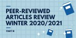 Peer-Reviewed Articles Review: Winter 2020/2021 (Part 3)