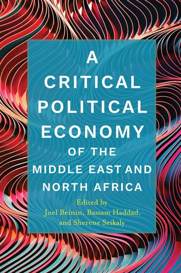 """Joel Beinin, """"Introduction,"""" A Critical Political Economy of the Middle Eastand North Africa"""