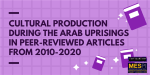 Cultural Production during the Arab Uprisings in Peer-Reviewed Articles (2010-2020)