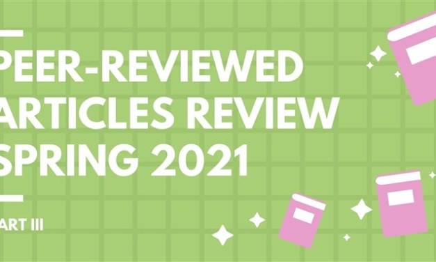 Peer-Reviewed Articles Review: Spring 2021 (Part 3)